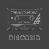 Discosid Presents - The Mixtape 2017 Part 3