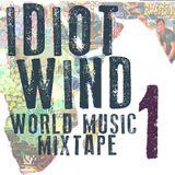 Idiot Wind World Music Mixtape #1