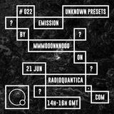 Unknown Presets by MMMOOONNNOOO #22 (21/06/2017) w/ CRUA