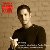 Djebali presents Ideal Juice Radio Show on THANX GOD RADIO PARIS - Episode 6 - March 8th 2017