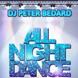 ALL NIGHT DANCE -  DJ PETER BEDARD