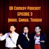 UB Comedy Podcast Episode 3 - Jaakii, Ganga, Tuuguu