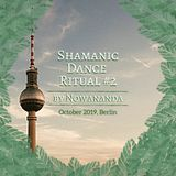 Nowananda: Shamanic Dance Ritual Berlin 15.oct.2019