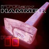 """iTRay """"HAMMER part II"""""""