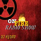 On Fire Radio Show Live Mix Ep. 1 (Dj Hydro)