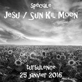 Turbulence - Spéciale Jesu/Sun Kil Moon - 25/01/2016