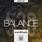 BALANCE - Show #538 (Hosted by Spacewalker)