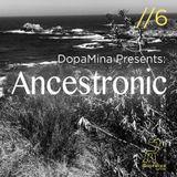 Ancestronic #6 w/ Dopamina - 7th April 2017
