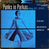 Punks in Parkas - May 21, 2015