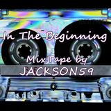 In The Beginning - MixTape by Jackson59