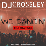 WE DANCIN' | The Mixtape | Tweet Me @DJBenCrossley
