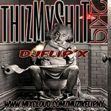 DjFlip'X - thizMy'SHIT (2K19)