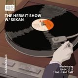 The Hermit Show W/ Sekan: 19-04-17
