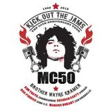 MC50: Kick Out The Jams 50th Anniversary Special w/ Special Guest Wayne Kramer from the MC5