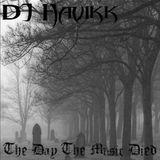 Havikk - The Day The Music Died (dj mix)