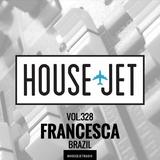 HOUSE JET RADIO VOL.328 GUEST DJ: FRANCESCA (BRAZIL)