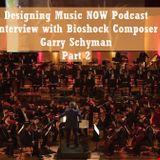 Designing Music NOW Podcast - Episode 5 - Bioshock Composer Garry Schyman - Part 2