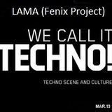 Lama (Fenix Project) We Call It Techno! Mar.13