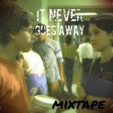 Mixtape >> It Never Goes Away