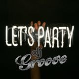 Dj Groove - Lets Party Jan 2018