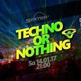 techno or nothing 14.01.2017 @ sektor 7