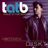 DJ S.K.T Exclusive Mixterview for Thrust At That Beat