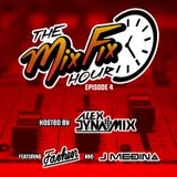 The Mix Fix Hour Hosted By Alex Dynamix - Episode 4 Feat. Fashen & J Medina