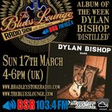 The Blues Lounge Radio Show 17th March 2019 Album of The Week 'The Dylan Bishop Band - Distilled'