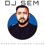 DJ SEM (RUSSIAN CLUBBING FEVER 2018)