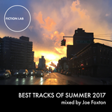 Fiction Lab Best Tracks of Summer 2017 - Mixed by Joe Foxton