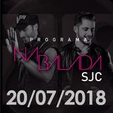 Na Balada SJC - Programa 20/07/2018