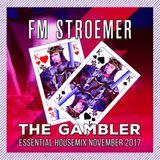 FM STROEMER - The Gambler Essential Housemix November 2017   www.fmstroemer.de