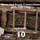 Blues And Roots Connections, with Paul Long: episode 10