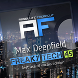 Max Deepfield - Absolute Freakout: Freaky Tech 45 - Last Use of Vocals Edition