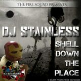 Fire Squad djs Presents Dj Stainless Shell down the Place 2