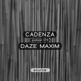 Cadenza Podcast | 074 - Daze Maxim (Source)