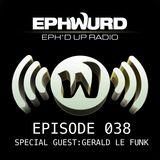 Ephwurd Presents Eph'd Up Radio Episode #038 (GERALD LE FUNK GUEST MIX)