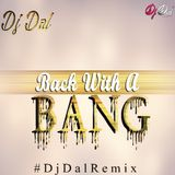 Back with a Bang - DJ DAL Remix