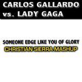 Carlos Gallardo vs. Lady Gaga - Someone Edge Like You Of Glory (Christian Sierra Mashup)