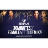 @DJRUSSKE - #30MinutesOfFemaleAttitude PART 2(PROMOTIONAL USE ONLY)