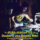 dUAb station 05 - Double D aka Bredda Mitri Presents Roots Revival Mix