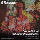 Dream Unit w/ CalJader (Movimentos) - 04-Apr-19