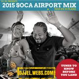 DJ JEL PRESENTS 2015 SOCA AIRPORT MIX | TUNES TO KNOW BEFORE YUH LAND