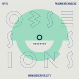 OBSESSIONS № 15 – Fabian Brennecke