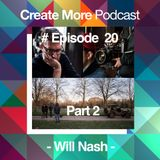 #Ep20 - Film Director - Will Nash (Part 2)