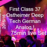 First Class 37 ....Ostheimer Analg Deep Germany live Set ...New Tracks of 2015/16 ...Ostheimer Live