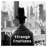 Strange Fruitions