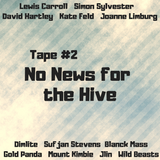 Tape 2: No News for the Hive