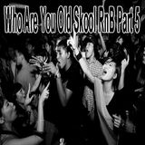 Who Are You Old Skool RnB Part 5
