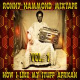 How I Like My Stuff African Vol. 1 (RoNNy HaMMoND iN ThE MiXx)